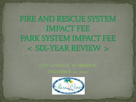 CITY COUNCIL WORKSHOP DECEMBER 21, 2010. Sec. 29-112. Review requirements. (a) The City Manager shall each fiscal year prepare a preliminary capital improvement.