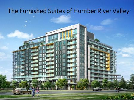 The Furnished Suites of Humber River Valley. Growing up By the numbers $15 billion: Expected cost of gridlock per year by 2031 (Board of Trade) 9.2 million: