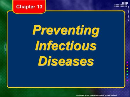Copyright © by Holt, Rinehart and Winston. All rights reserved. Preventing Infectious Diseases Chapter 13.