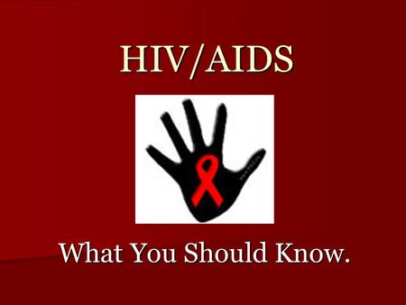 HIV/AIDS What You Should Know.. Global Facts and Figures - 5 die of AIDS every minute - 42 million infected - 2002 - 5 million infected - 37 million adults.