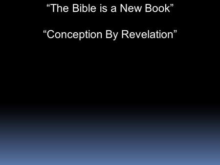 """The Bible is a New Book"" ""Conception By Revelation"""