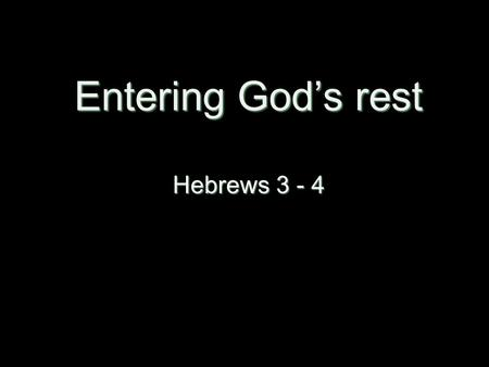 "Entering God's rest Hebrews 3 - 4. ICEL Psalm 95:7-11 Today, if only you would hear his voice, ""Do not harden your hearts Today, if only you would hear."