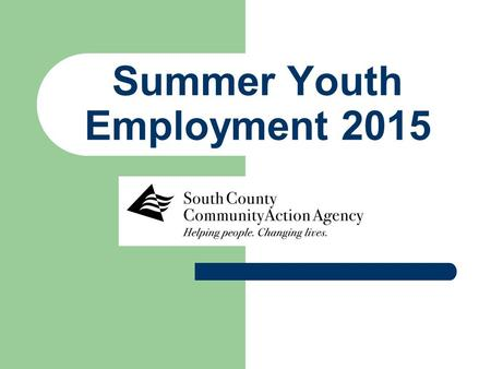 Summer Youth Employment 2015. Program Highlights Enjoy a 6 week paid work experience during the summer months in a position that matches your career interests!