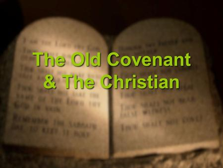 The Old Covenant & The Christian. Temporary From The Beginning Promise given to AbrahamPromise given to Abraham –For the whole world Genesis 22:18 –Moses'