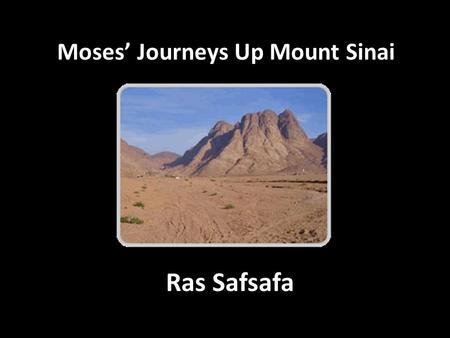 Moses' Journeys Up Mount Sinai Ras Safsafa. First Ascension To Receive God's Offer of a Covenant Exodus 19:3-8a Covenant Offered Included 3 Common Elements.