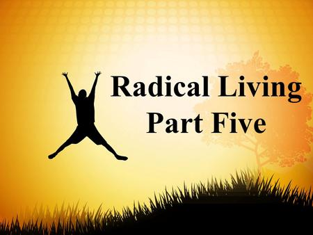 Radical Living Part Five. 19 Therefore, brothers, since we have confidence to enter the Most Holy Place by the blood of Jesus, 20 by a new and living.