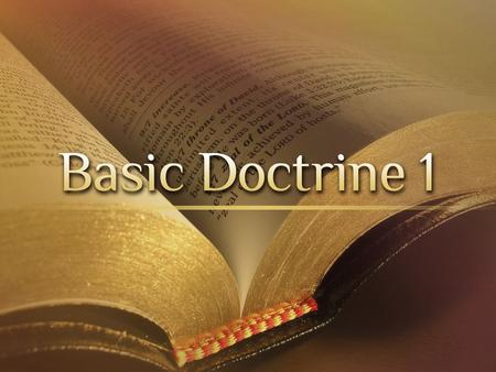 "Why Study Doctrine I. What is doctrine? A. The word ""doctrine"" simply means ""teaching"" or ""instruction."" B. A Bible doctrine consists of all that the."