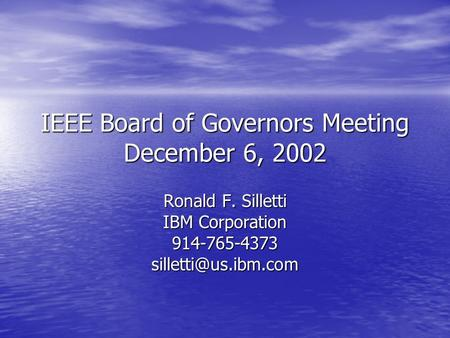 IEEE Board of Governors Meeting December 6, 2002 Ronald F. Silletti IBM Corporation