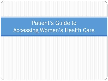 Patient's Guide to Accessing Women's Health Care.