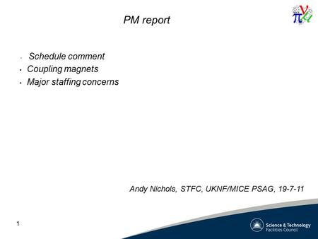 1 PM report Schedule comment Coupling magnets Major staffing concerns Andy Nichols, STFC, UKNF/MICE PSAG, 19-7-11.