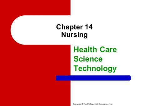 Chapter 14 Nursing Health Care Science Technology Copyright © The McGraw-Hill Companies, Inc.