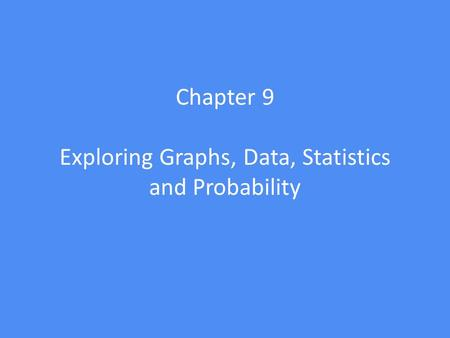 Chapter 9 Exploring Graphs, Data, Statistics and Probability.