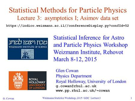 G. Cowan Weizmann Statistics Workshop, 2015 / GDC Lecture 31 Statistical Methods for Particle Physics Lecture 3: asymptotics I; Asimov data set Statistical.