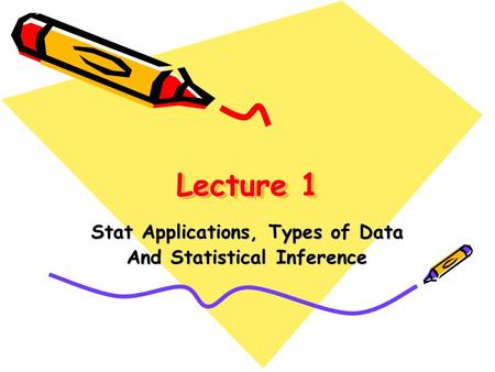Lecture 1 Stat Applications, Types of Data And Statistical Inference.