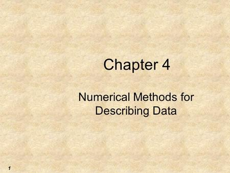 1 Chapter 4 Numerical Methods for Describing Data.