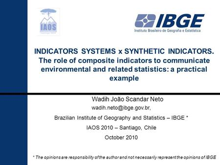 1 INDICATORS SYSTEMS x SYNTHETIC INDICATORS. The role of composite indicators to communicate environmental and related statistics: a practical example.