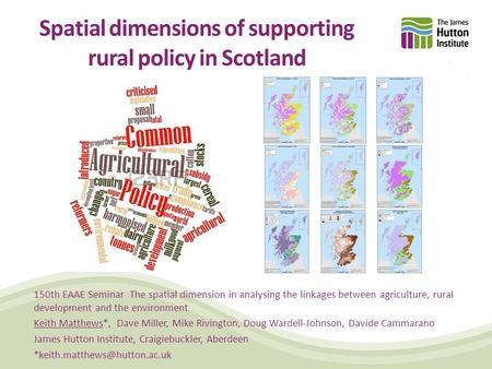 Spatial dimensions of supporting rural policy in Scotland 150th EAAE Seminar The spatial dimension in analysing the linkages between agriculture, rural.