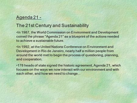 "Agenda 21 - The 21st Century and Sustainability In 1987, the World Commission on Environment and Development coined the phrase ""Agenda 21"" as a blueprint."