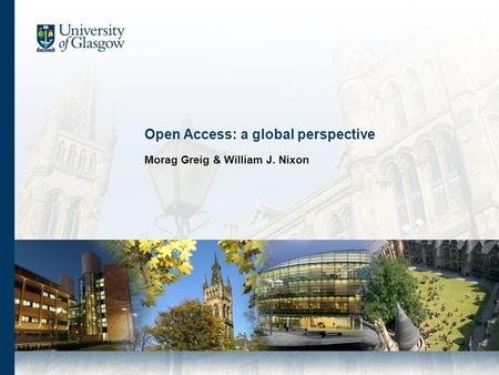 Open Access: a global perspective Morag Greig & William J. Nixon.