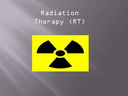 Radiation Therapy (RT).  Radiation therapy uses high-energy radiation to shrink tumors and kill cancer cells. X-rays, gamma rays, and charged particles.