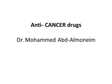 Anti- CANCER drugs Dr. Mohammed Abd-Almoneim. Jill liked daytime television chat shows. One morning she watched as a resident doctor explained how common.