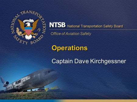 Office of Aviation Safety Operations Captain Dave Kirchgessner.