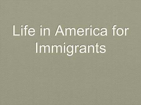 Life in America for Immigrants. Objective By the end of the lesson, SWBAT describe what life was like for immigrants when they first came to America.