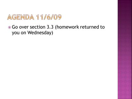  Go over section 3.3 (homework returned to you on Wednesday)