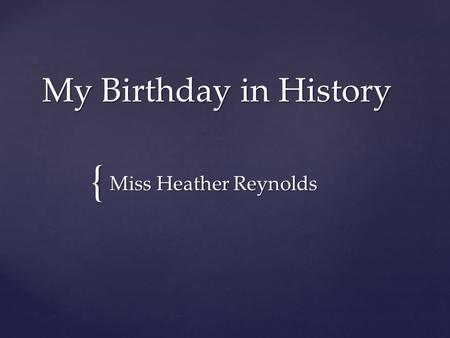{ My Birthday in History Miss Heather Reynolds. The following events occurred on my birthday, December 11 th. 11.