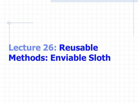 Lecture 26: Reusable Methods: Enviable Sloth. Creating Function M-files User defined functions are stored as M- files To use them, they must be in the.