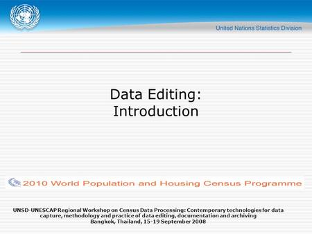 UNSD-UNESCAP Regional Workshop on Census Data Processing: Contemporary technologies for data capture, methodology and practice of data editing, documentation.