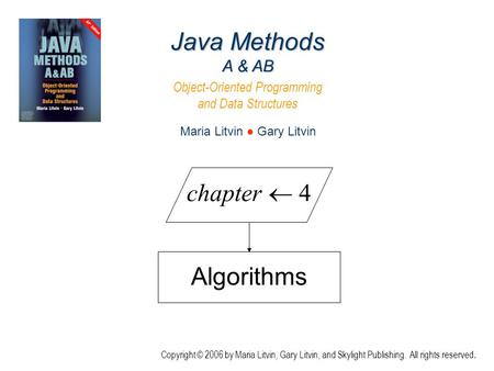 Algorithms Java Methods A & AB Object-Oriented Programming and Data Structures Maria Litvin ● Gary Litvin Copyright © 2006 by Maria Litvin, Gary Litvin,