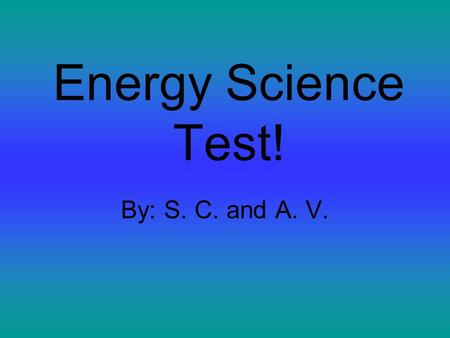 Energy Science Test! By: S. C. and A. V.. Objectives Section 4-1 Describe The Relationship Between Work And Energy 1.When work is done on an object, energy.