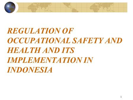 1 REGULATION OF OCCUPATIONAL SAFETY AND HEALTH AND ITS IMPLEMENTATION IN INDONESIA.