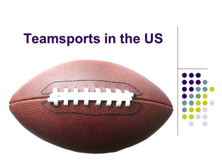 Teamsports in the US. Sports is an important part of American culture. Baseball, American football, basketball and ice hockey are the four most popular.