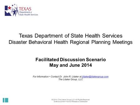 © 2014 The Litaker Group LLC All Rights Reserved Draft Document Not for Release or Distribution Texas Department of State Health Services Disaster Behavioral.