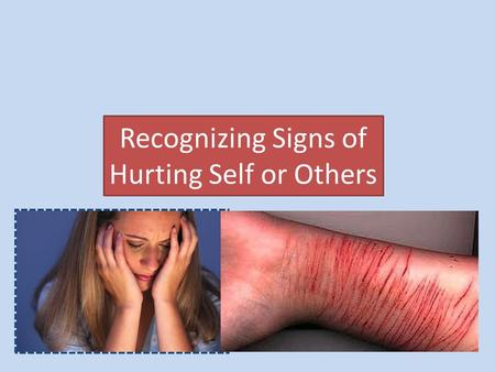 Recognizing Signs of Hurting Self or Others. What Do You Think? How is a two-year-old (who falls in the middle of a pool and is drowning) like a teenager.