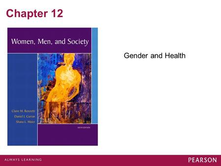 Chapter 12 Gender and Health. © 2012 Pearson Education, Inc. All rights reserved. Gender and Morality Life expectancy Mortality rate Heart Disease Cancer.