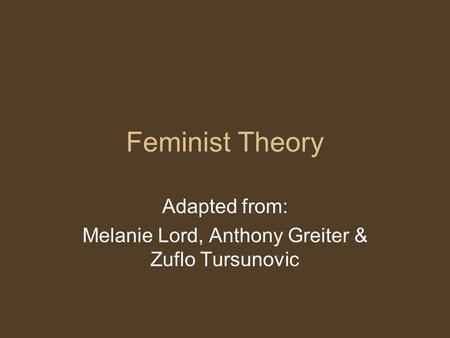 Feminist Theory Adapted from: Melanie Lord, Anthony Greiter & Zuflo Tursunovic.