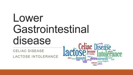 Lower Gastrointestinal disease CELIAC DISEASE LACTOSE INTOLERANCE.