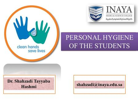 PERSONAL HYGIENE OF THE STUDENTS Dr. Shahzadi Tayyaba Hashmi