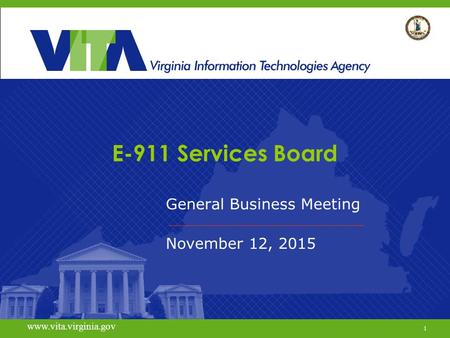 1 www.vita.virginia.gov E-911 Services Board General Business Meeting November 12, 2015 www.vita.virginia.gov 1.
