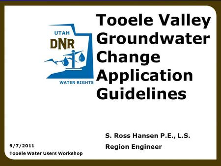Surveying principles 1 Tooele Valley Groundwater Change Application Guidelines S. Ross Hansen P.E., L.S. Region Engineer 9/7/2011 Tooele Water Users Workshop.