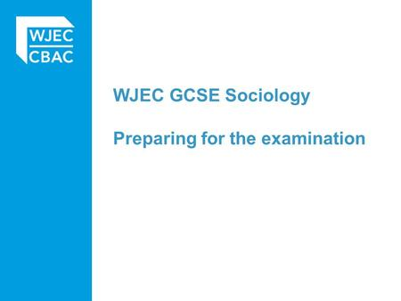 WJEC GCSE Sociology Preparing for the examination.