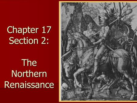 Chapter 17 Section 2: The Northern Renaissance. Setting the Stage Classic ideas impressed academics and students who visited Italy. Classic ideas impressed.