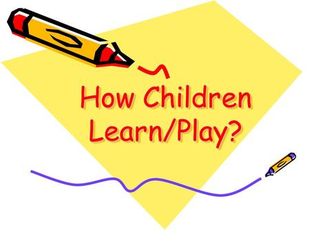 How Children Learn/Play?. What is Play? Play is a natural and important activity for children. Children learn best by doing and experimenting through.