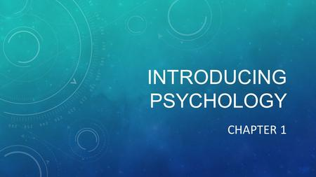 INTRODUCING PSYCHOLOGY CHAPTER 1. OVERVIEW OF PSYCHOLOGY Psychology is the scientific study of behavior and mental processes This covers everything people.