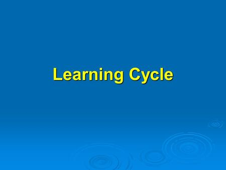 Learning Cycle. a method of planning a sequence of lessons and a unit that is consistent with research on how people learn.