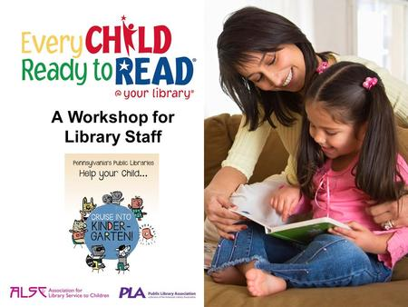 A Workshop for Library Staff. In 2000, the Association for Library Service to Children and the Public Library Association responded to research studies.