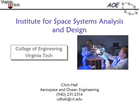 Institute for Space Systems Analysis and Design College of Engineering Virginia Tech College of Engineering Virginia Tech Chris Hall Aerospace and Ocean.